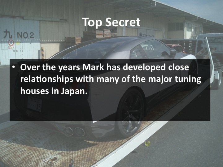 Mark has established relationships with major Japanese tuning shops